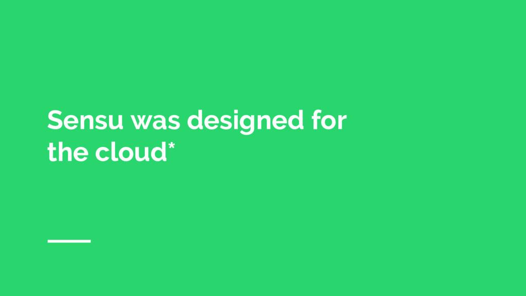 Sensu was designed for the cloud*