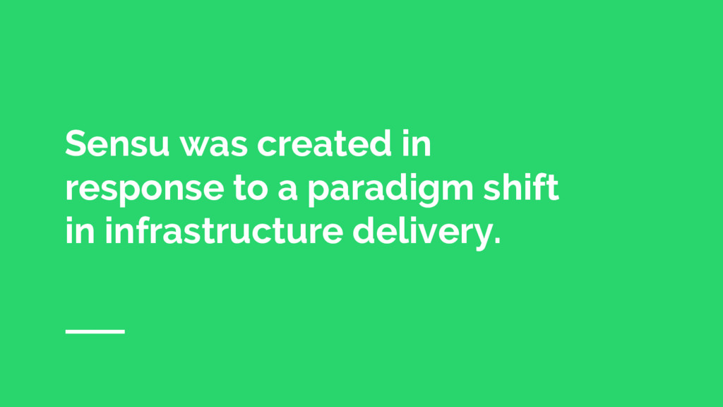 Sensu was created in response to a paradigm shi...