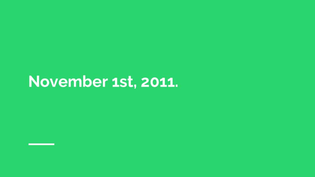 November 1st, 2011.