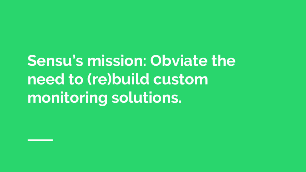 Sensu's mission: Obviate the need to (re)build ...