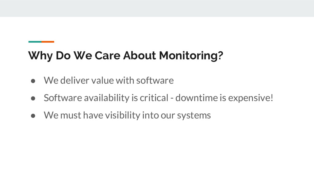 Why Do We Care About Monitoring? ● We deliver v...