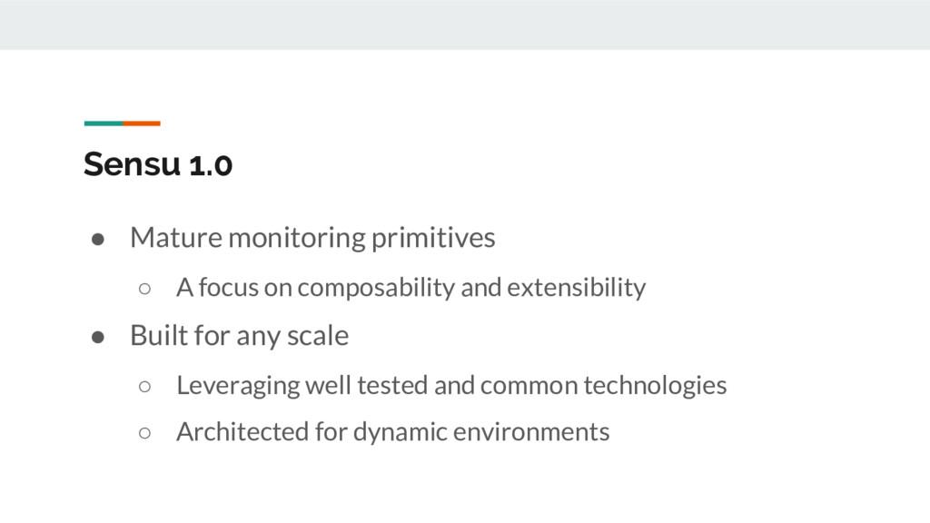 Sensu 1.0 ● Mature monitoring primitives ○ A fo...