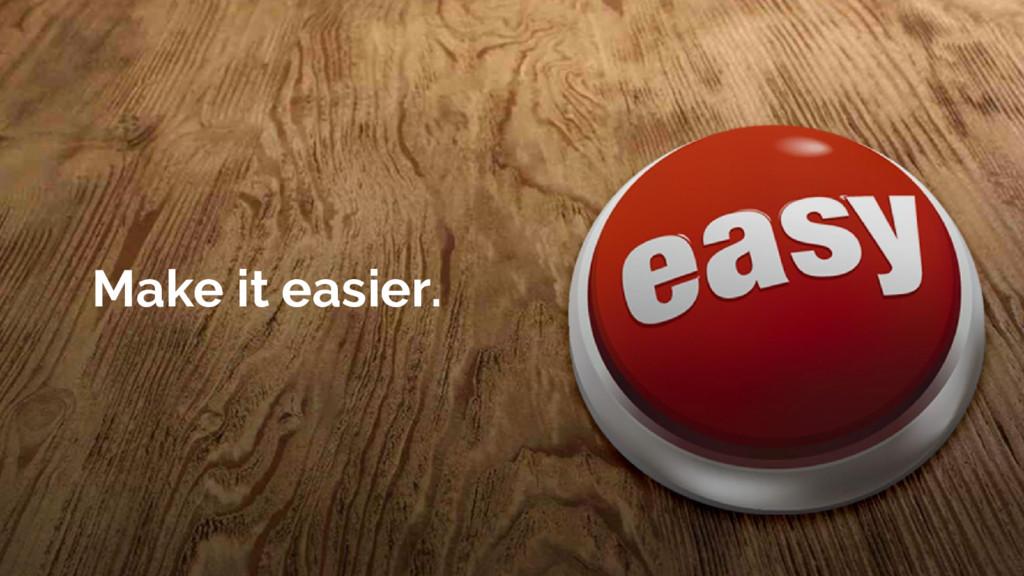 Make it easier.