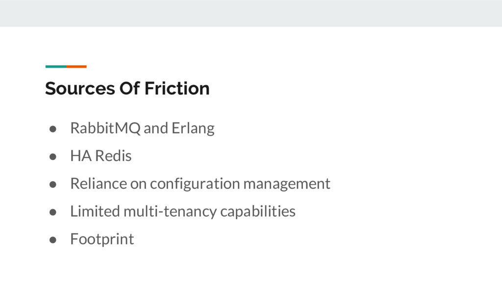 Sources Of Friction ● RabbitMQ and Erlang ● HA ...