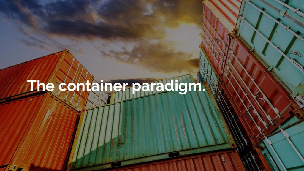 The container paradigm.