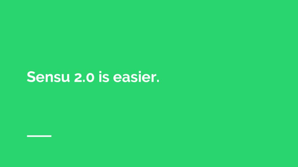 Sensu 2.0 is easier.