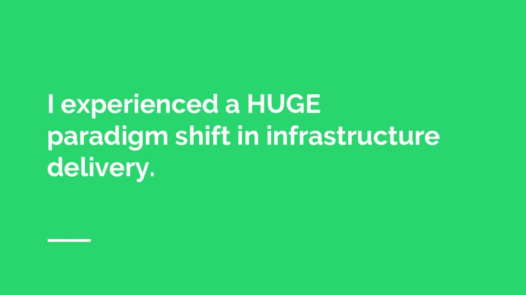 I experienced a HUGE paradigm shift in infrastr...