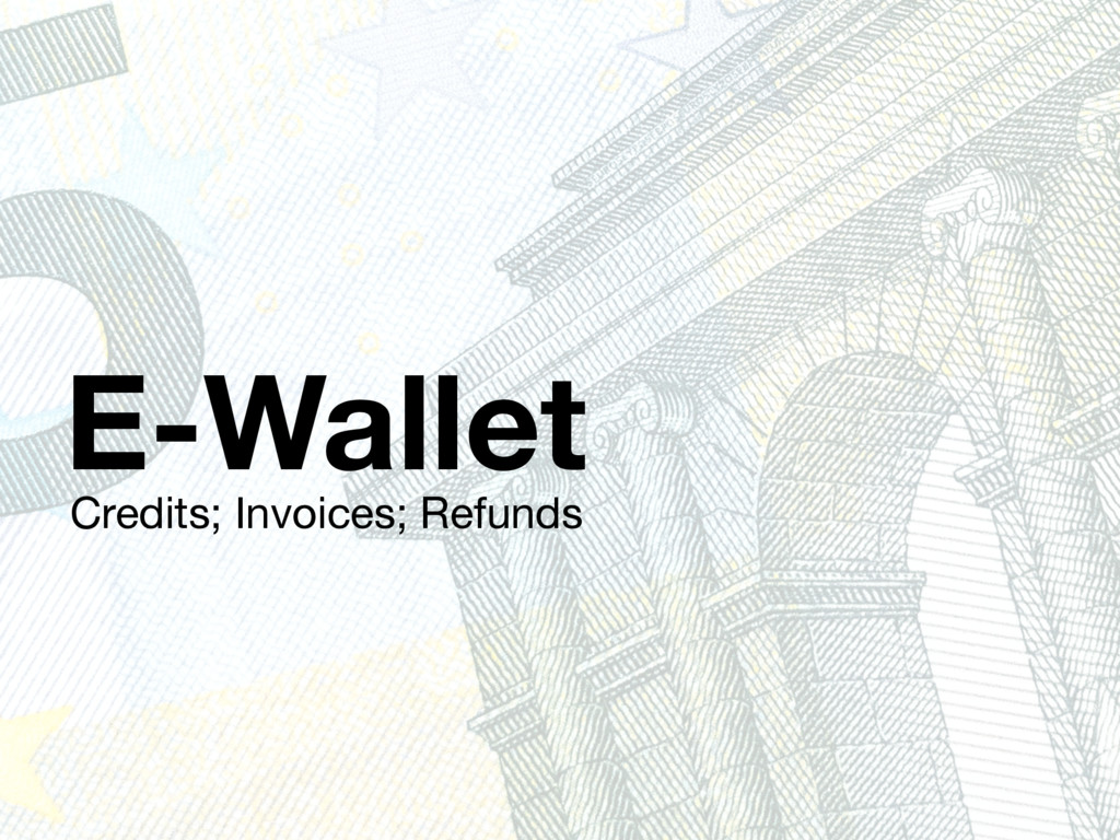 E-Wallet Credits; Invoices; Refunds