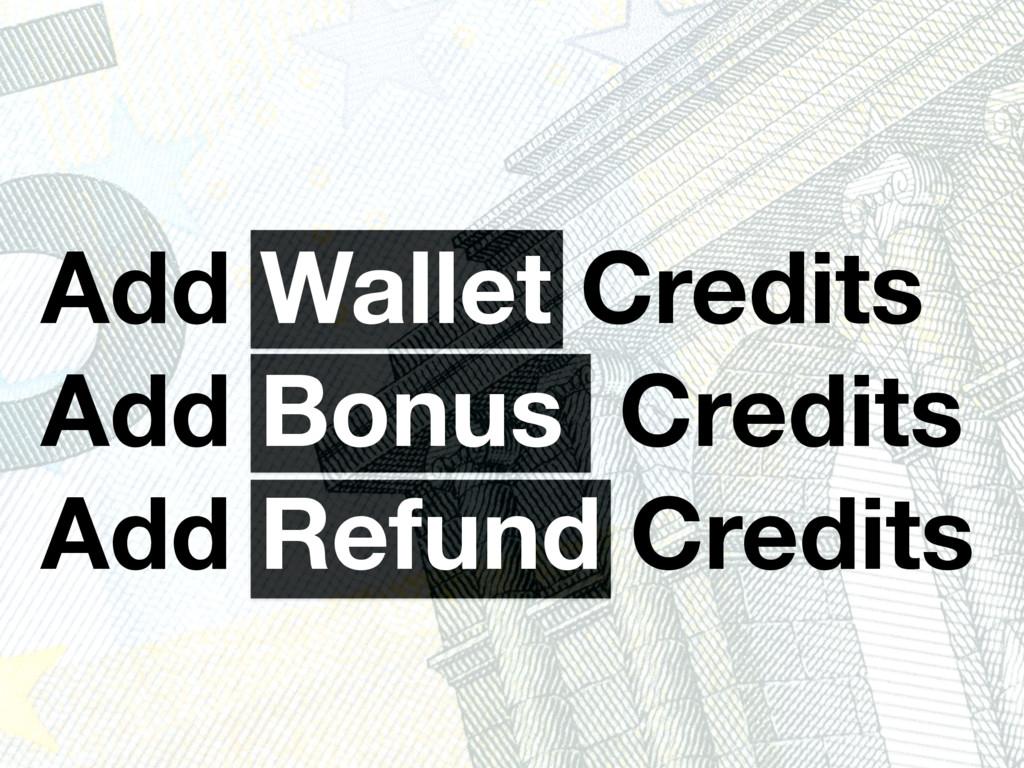Add Wallet Credits Add Bonus Credits Add Refund...