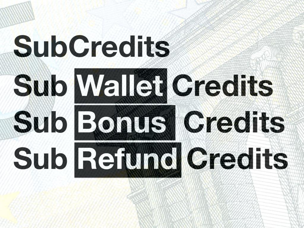 Sub Wallet Credits Sub Bonus Credits Sub Refund...