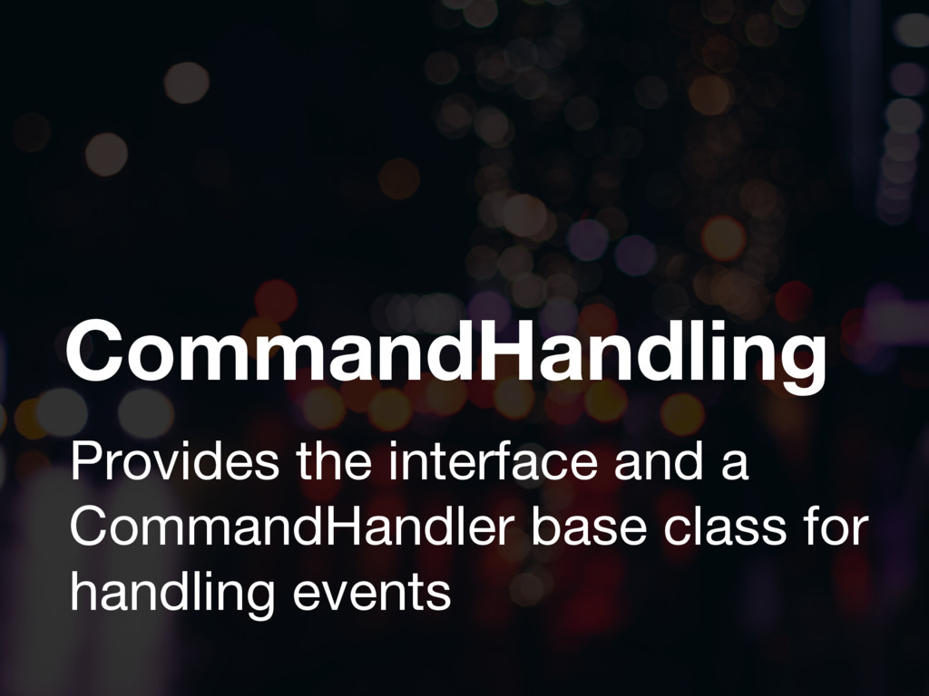 CommandHandling Provides the interface and a Co...