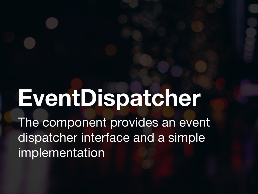 EventDispatcher The component provides an event...