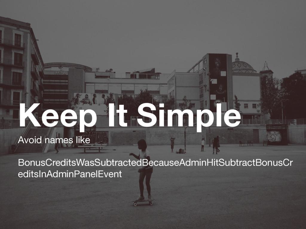 Keep It Simple Avoid names like  BonusCreditsWa...