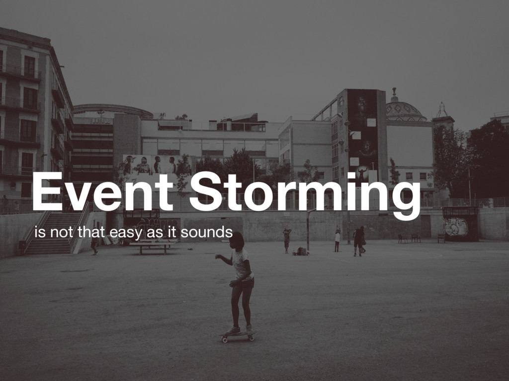 Event Storming is not that easy as it sounds