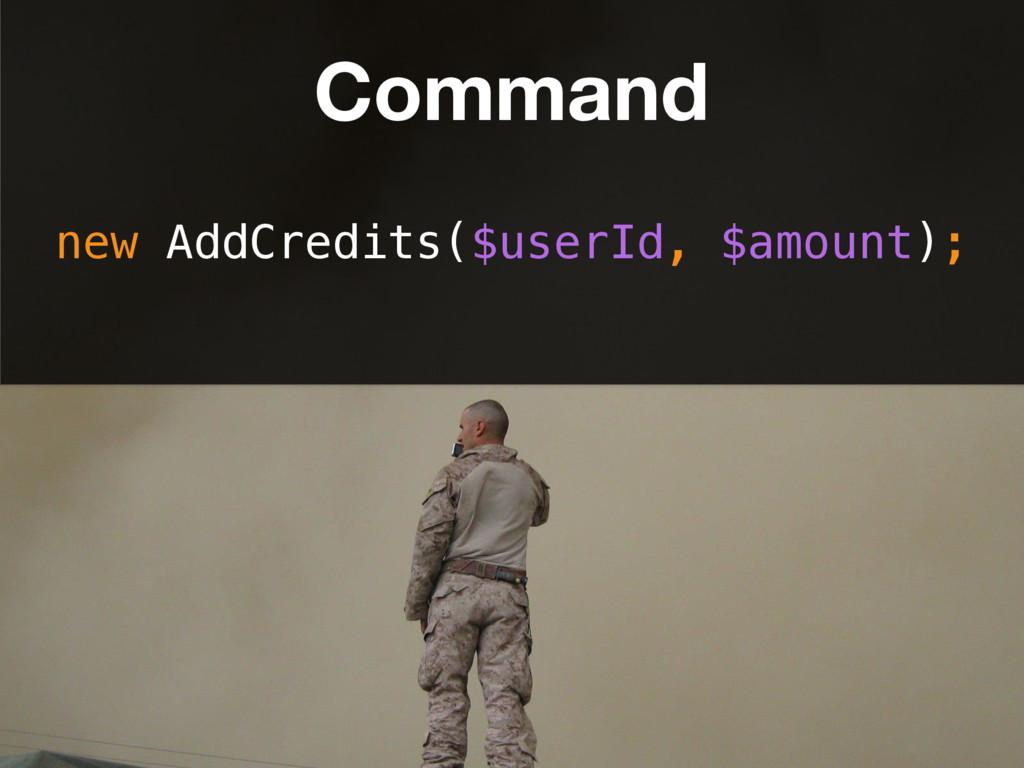 new AddCredits($userId, $amount); Command