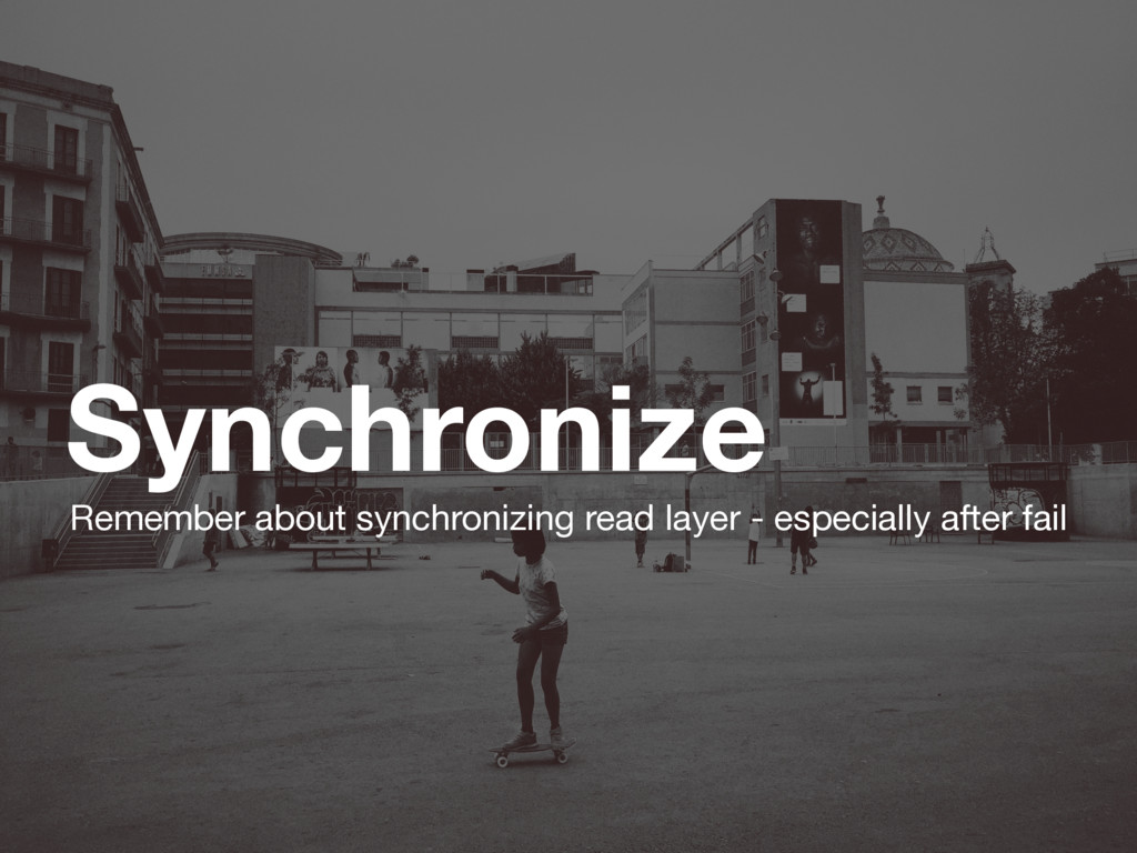 Synchronize Remember about synchronizing read l...