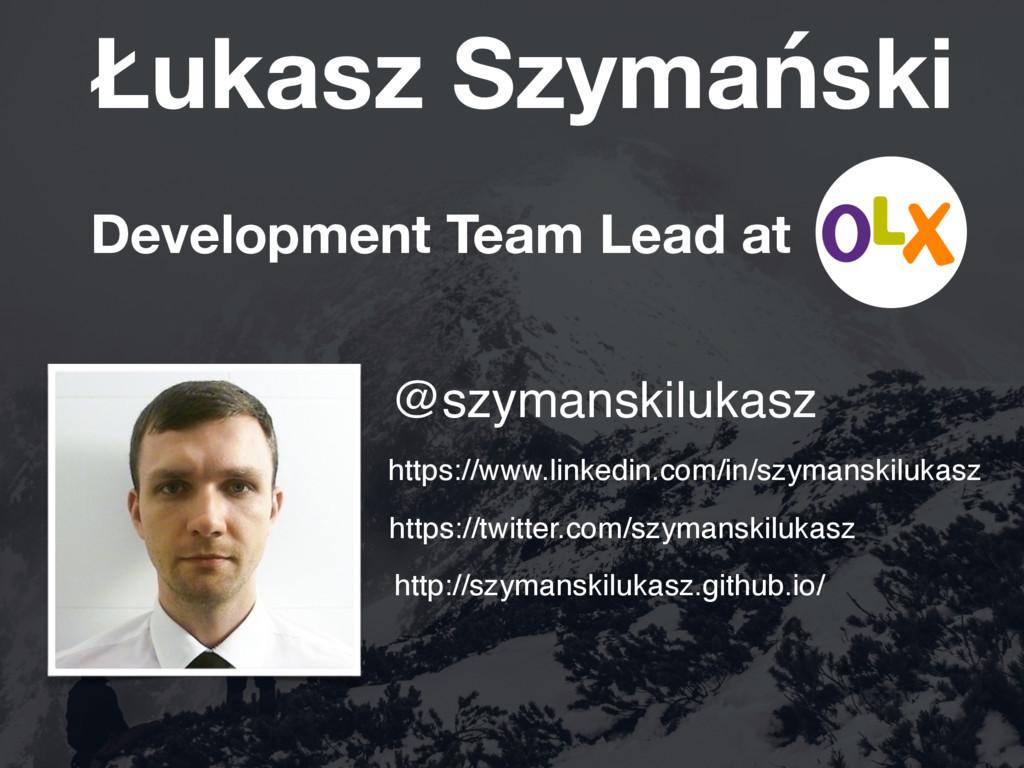 Łukasz Szymański Development Team Lead at @szym...