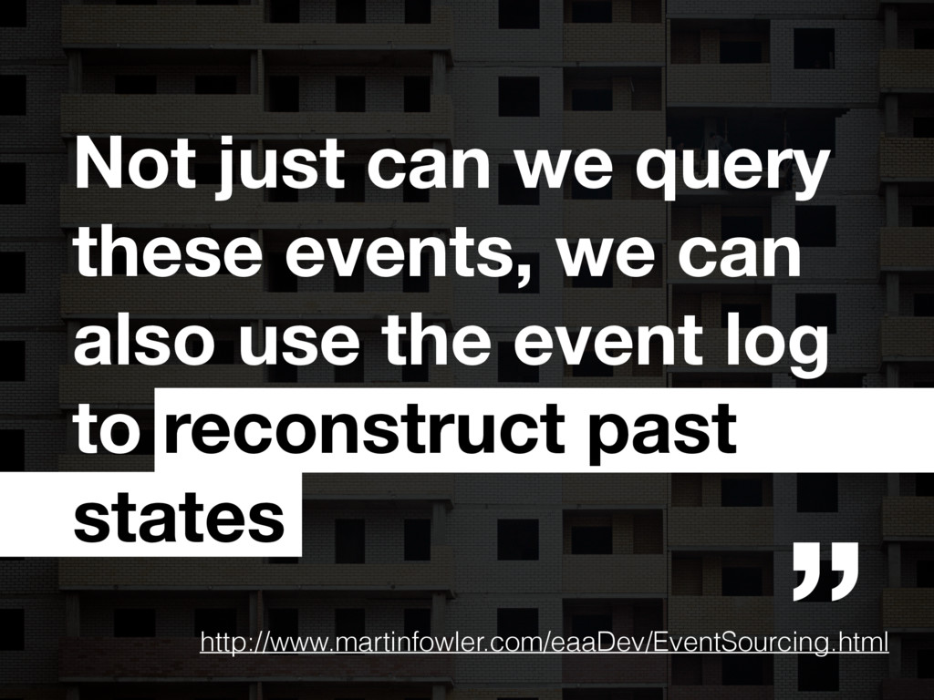 Not just can we query these events, we can also...