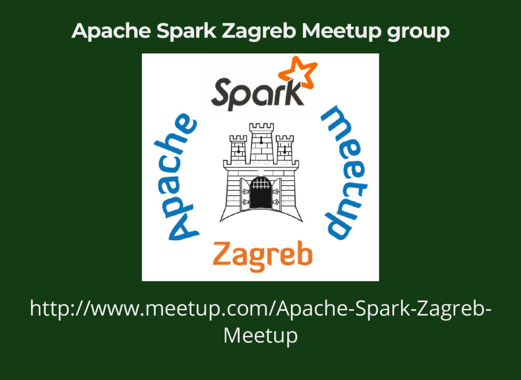 Apache Spark Zagreb Meetup group http://www.mee...