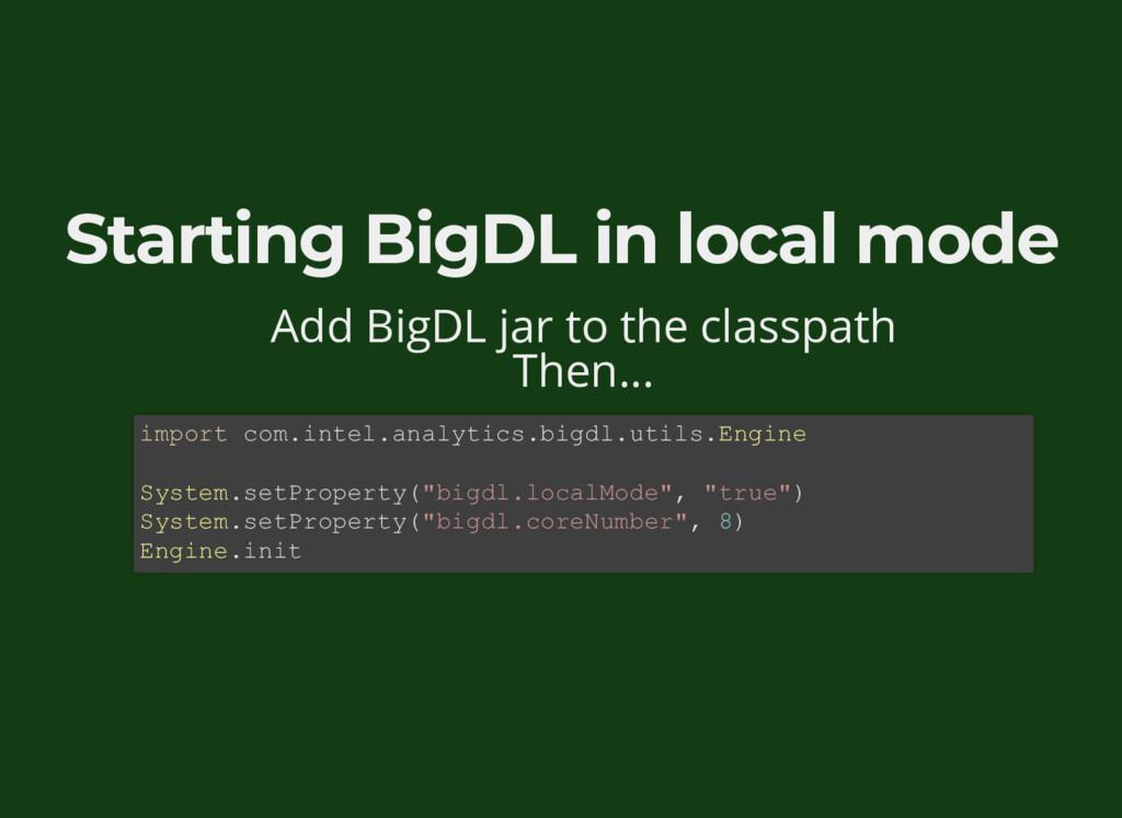 Starting BigDL in local mode Add BigDL jar to t...
