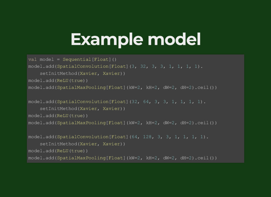 Example model val model = Sequential[Float]() m...