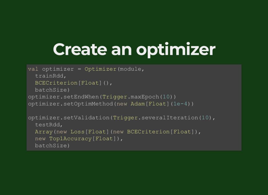 Create an optimizer val optimizer = Optimizer(m...
