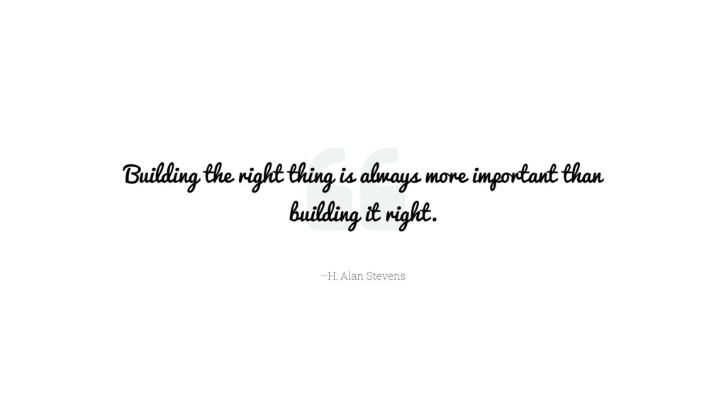 –H. Alan Stevens Building the right thing is al...