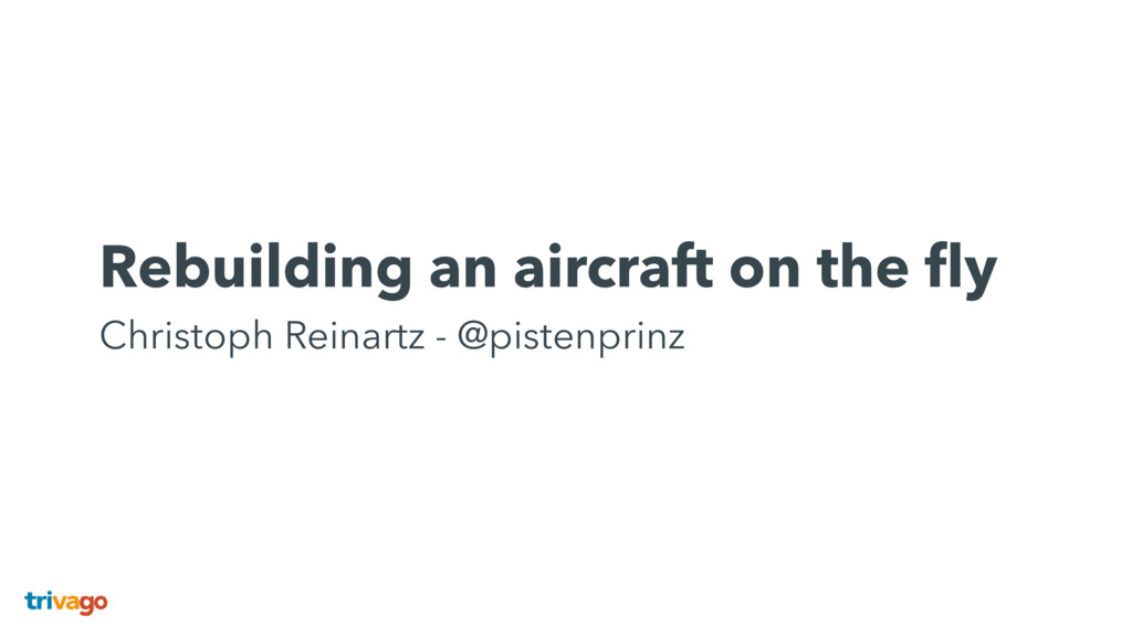 Rebuilding an aircraft on the fly Christoph Rei...