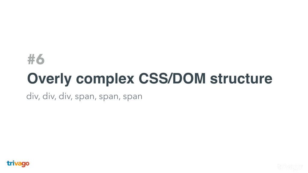 #6 Overly complex CSS/DOM structure div, div, d...