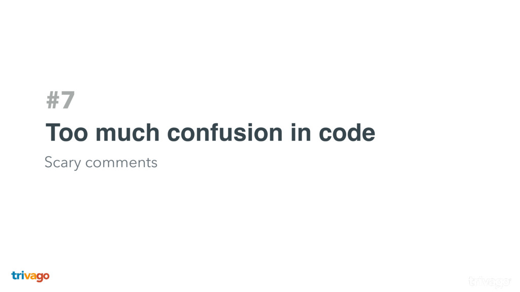 #7 Too much confusion in code Scary comments