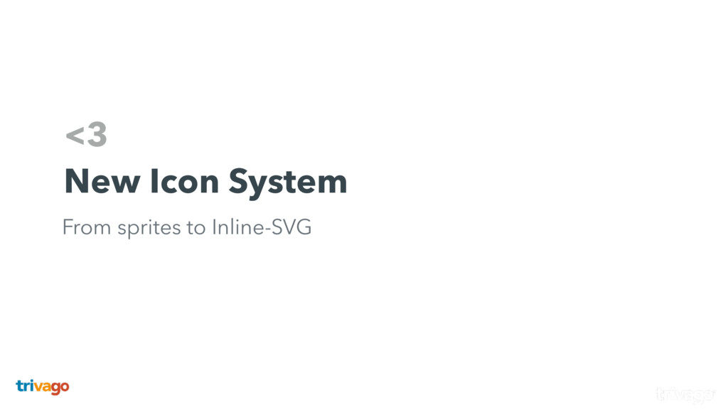 <3 New Icon System From sprites to Inline-SVG