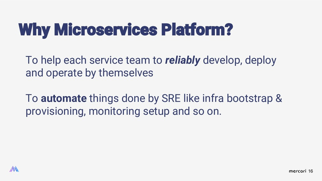 16 Why Microservices Platform? To help each ser...