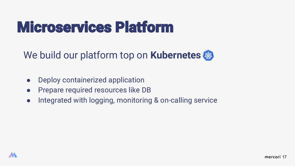 17 Microservices Platform We build our platform...