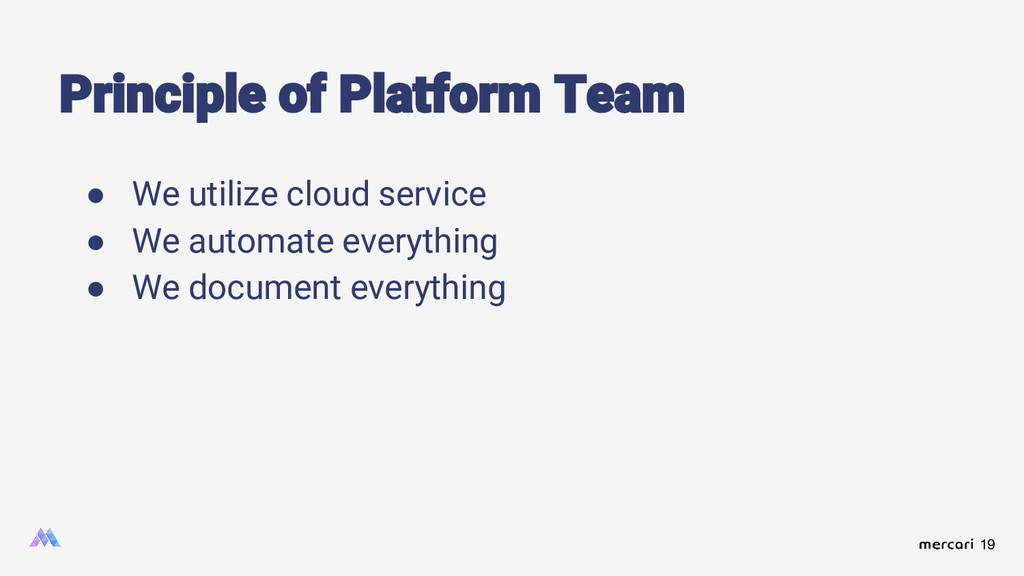 19 Principle of Platform Team ● We utilize clou...