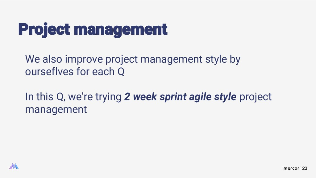 23 Project management We also improve project m...