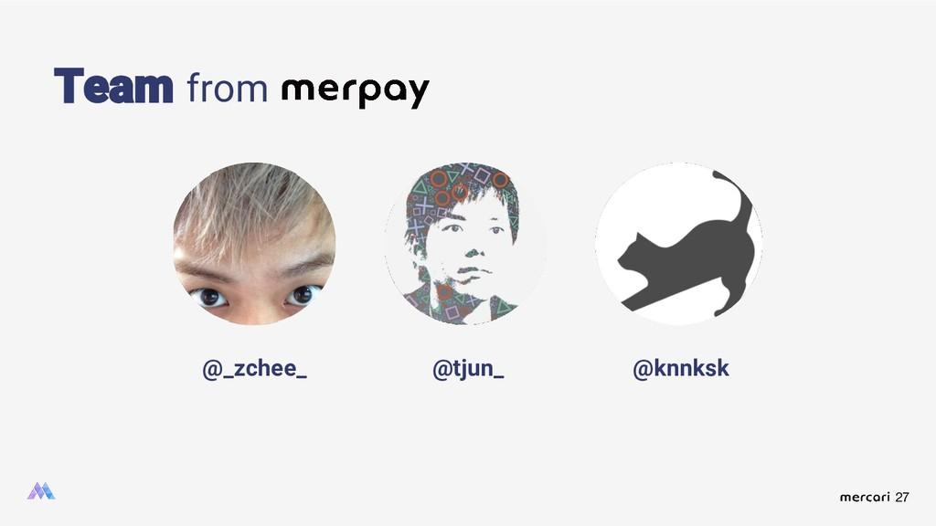 27 Team from @_zchee_ @tjun_ @knnksk