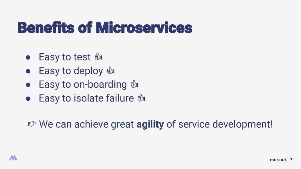 7 Benefits of Microservices ● Easy to test ● Ea...