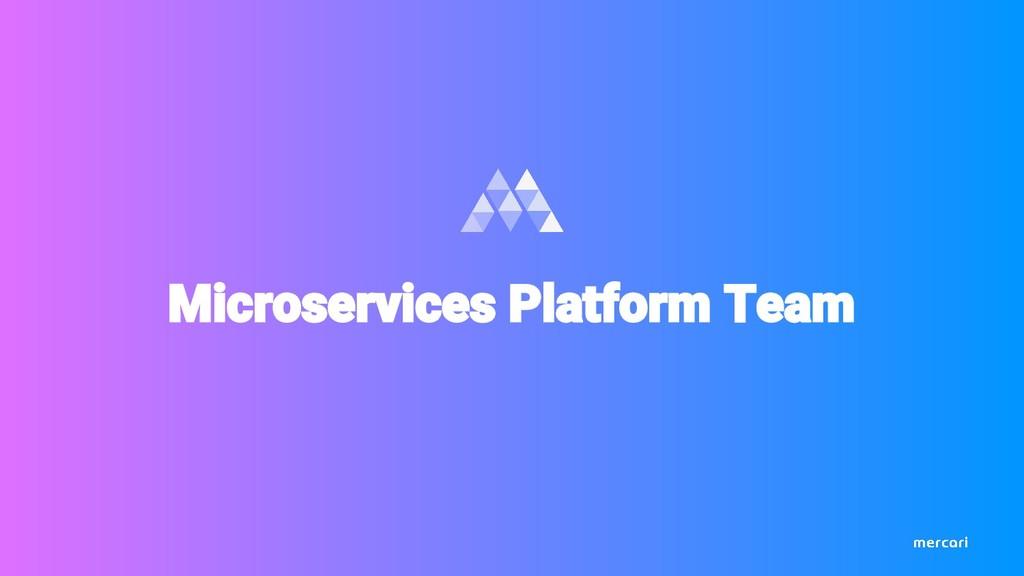 Microservices Platform Team
