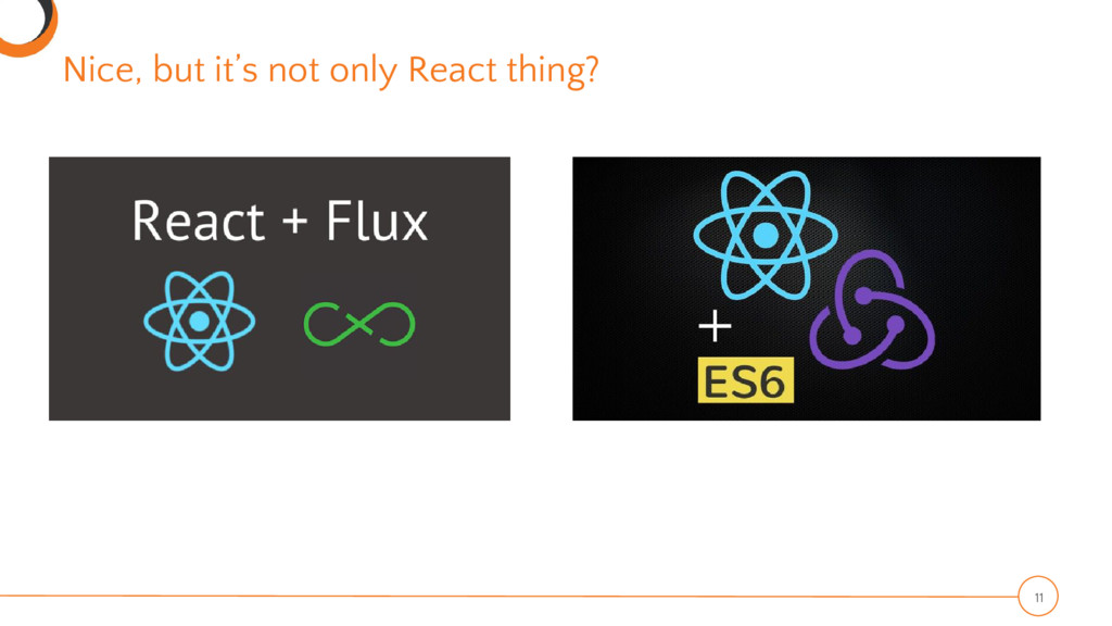 Nice, but it's not only React thing? 11