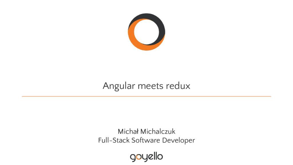 Angular meets redux Michał Michalczuk Full-Stac...