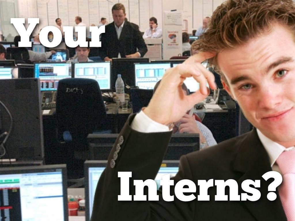 Interns? Your