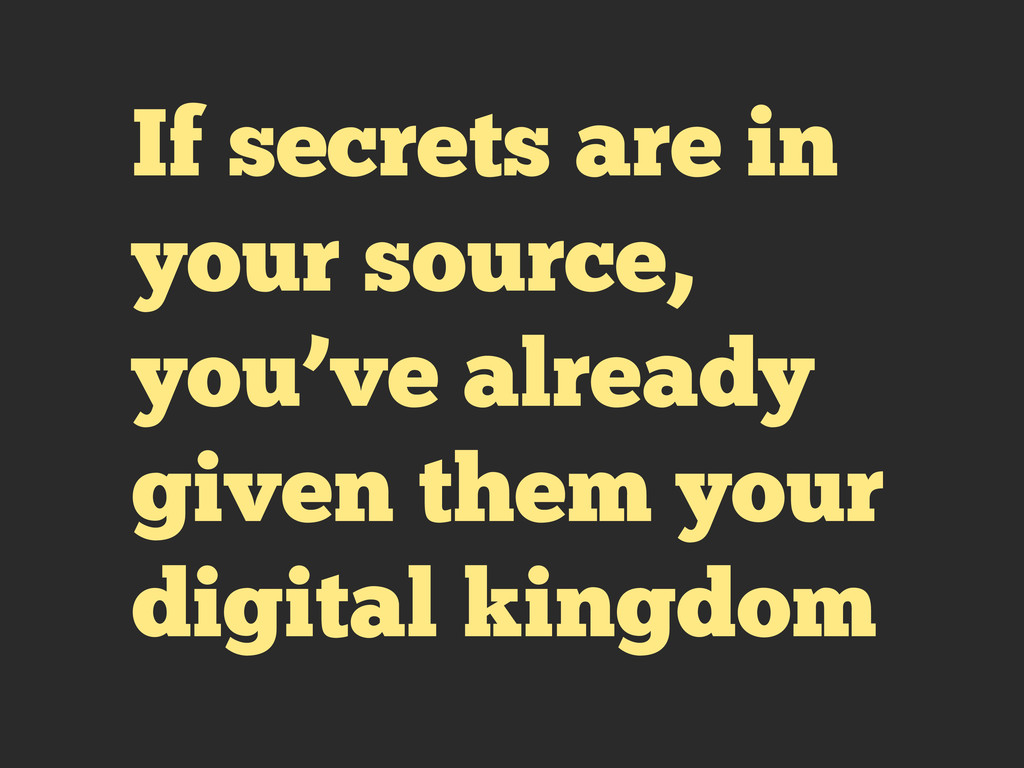 If secrets are in your source, you've already g...