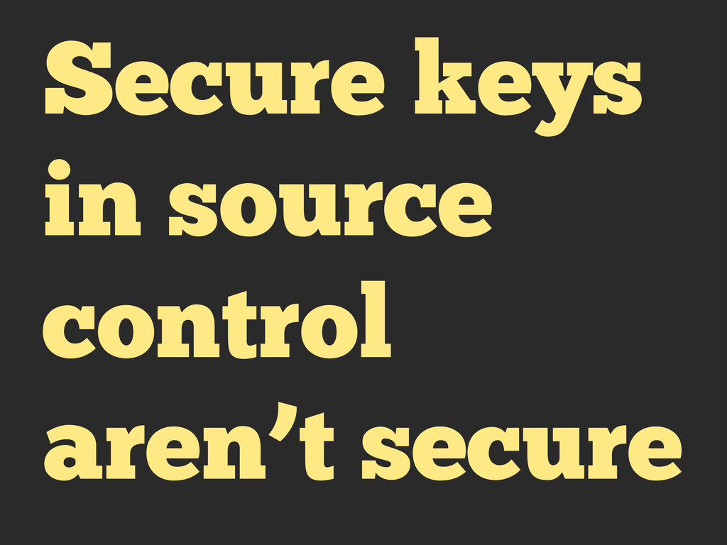 Secure keys in source control aren't secure