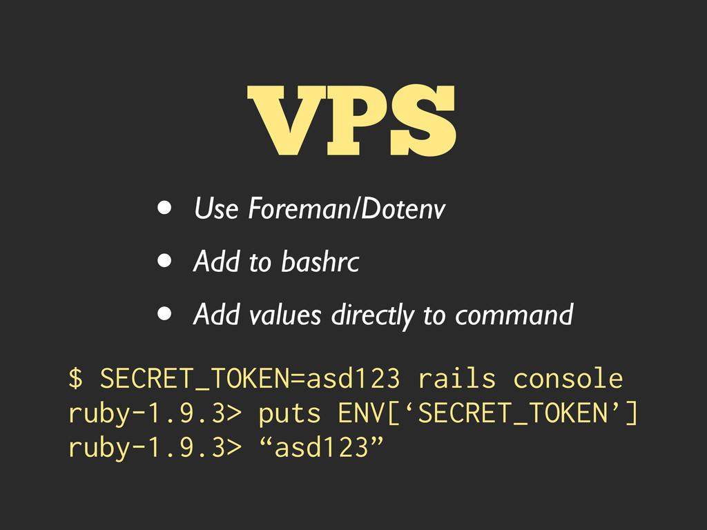 VPS • Use Foreman/Dotenv • Add to bashrc • Add ...