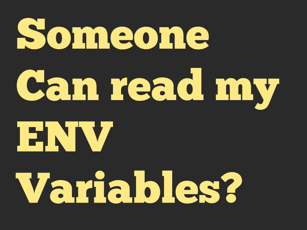 Someone Can read my ENV Variables?