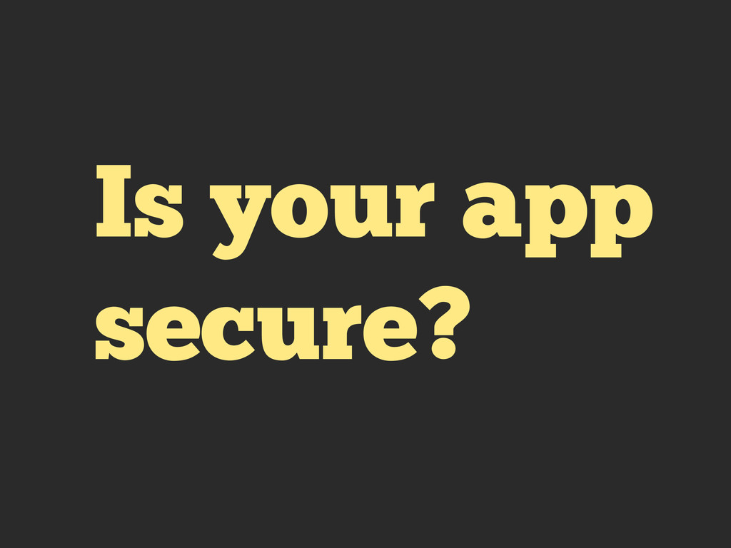 Is your app secure?