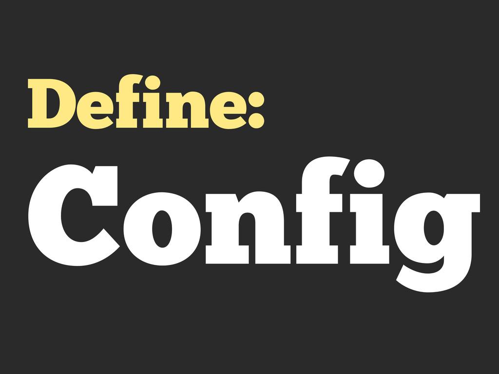 Define: Config