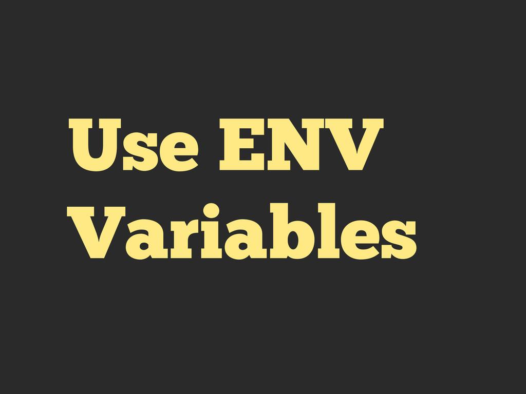 Use ENV Variables