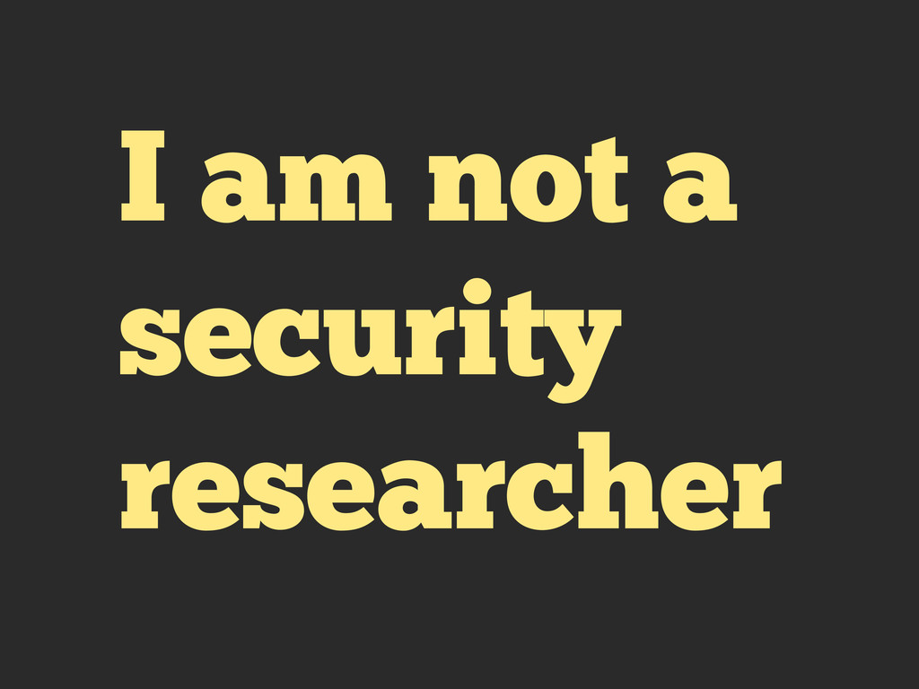 I am not a security researcher