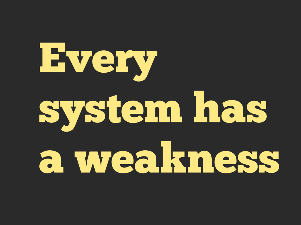 Every system has a weakness